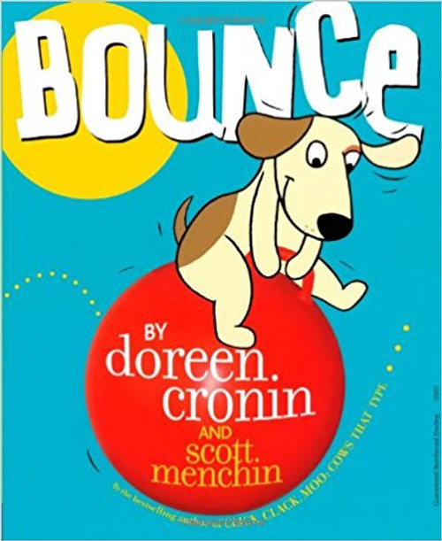 Bounce a ball right off your hands.  Bounce it off your toes. Try to bounce a beach ball on the tip of your nose! Doreen Cronin and Scott Menchin, who had toddlers all over America jiggling with Wiggle, invite them now to hop, leap, pounce, and bounce to their hearts' content (though not on couches!). Because, after all, it's better to have bounced and bumped than never to have bounced at all.