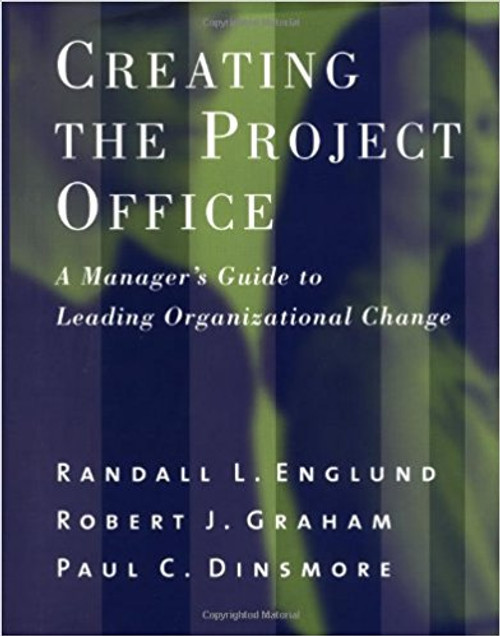 Creating the Project Office: A Manager's Guide to Leading Organizational Change by Randall L Englund