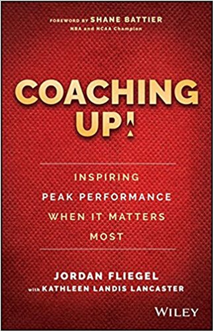 Coaching Up! Inspiring Peak Performance When It Matters Most by Jordan Fleigel