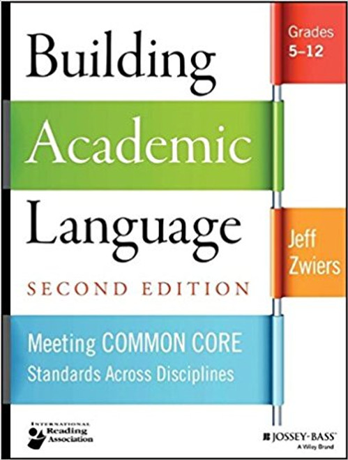 Building Academic Language: Meeting Common Core Standards Across Disciplines, Grades 5-12 by Jeff Zwiers