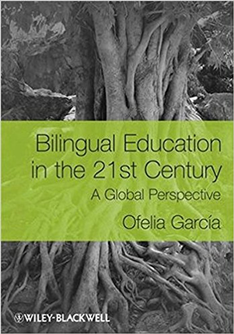 Bilingual Education in the 21st Century: A Global Perspective by Ofelia Garcia