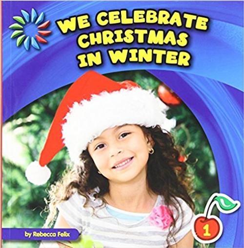 We Celebrate Christmas in Winter by Rebecca Felix
