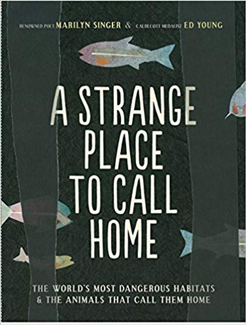 A Strange Place to Call Home: The World's Most Dangerous Habitats & the Animals That Call Them Home by Marilyn Singer