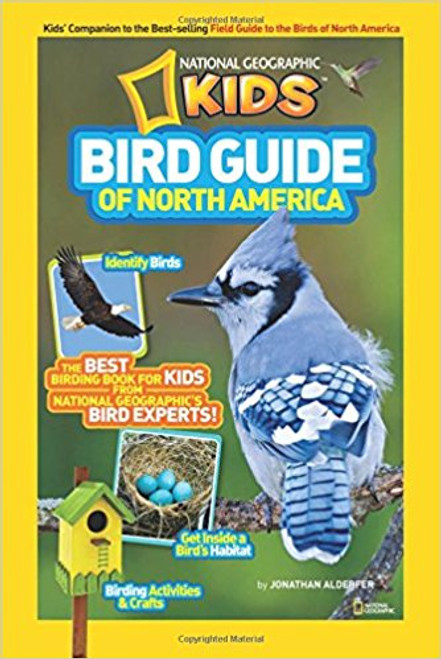 Bird Guide of North America: The Best Birding Book for Kids from National Geographic's Bird Experts by Jonathan Alderfer