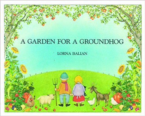 A Garden for Groundhog by Lorna Balian