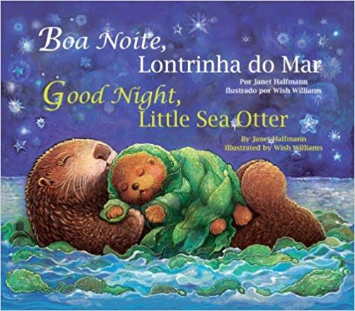 Good Night, Little Sea Otter /Boa Noite, Lontrinha do Mar (Portuguese) by Janet Halfmann