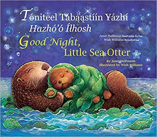 Good Night, Little Sea Otter /Toniteel Tabaastiin Yazhi Hazho o Ilhosh (Navajo) by Janet Halfmann