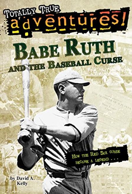 Babe Ruth and the Baseball Curse by David A Kelly