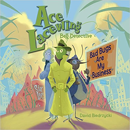 Ace Lacewing, Bug Detective: Bas Bugs Are My Business by David Biedrzycki