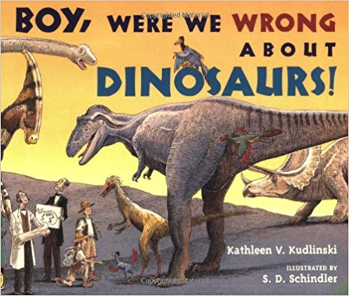 Boy, Were We Wrong about the Dinosaurs! by Kathleen V Kudlinski