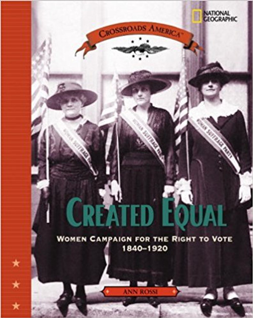 Created Equal: Women Campaign for the Right to Vote 1840-1920 by Ann Rossi