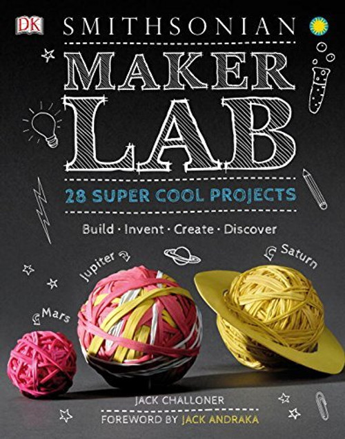 Maker Lab: 28 Super Cool Projects: Build, Invent, Create, Discover by Jack Challoner
