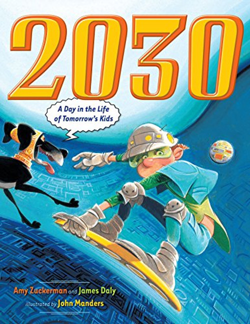 2030: A Day in the Life of Tomorrow's Kids by Amy Zuckerman