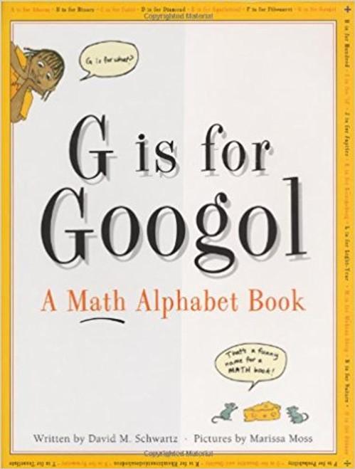 G Is for Googol: A Math Alphabet by David M Schwartz