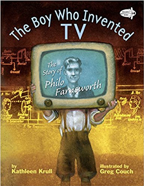 The Boy Who Invented TV: The Story of Philo Farnsworth by Kathleen Krull
