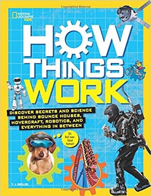 How Things Work: Discover Secrets and Science Behind Bouce Houses, Hovercraft, Robotics, anf Everything in Between by T J Resler