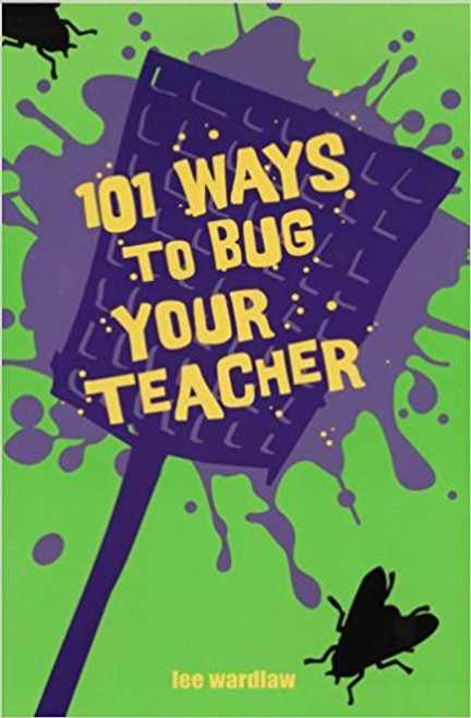 101 Ways to Bug Your Teacher by Lee Wardlaw