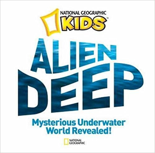 Alien Deep: Revealing the Mysterious Living World at the Bottom of the Ocean by Bradley Hague
