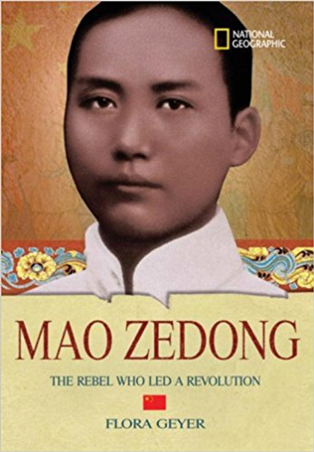 Mao Zedong: The Rebel Who Lead a Revolution by Flora Geyer