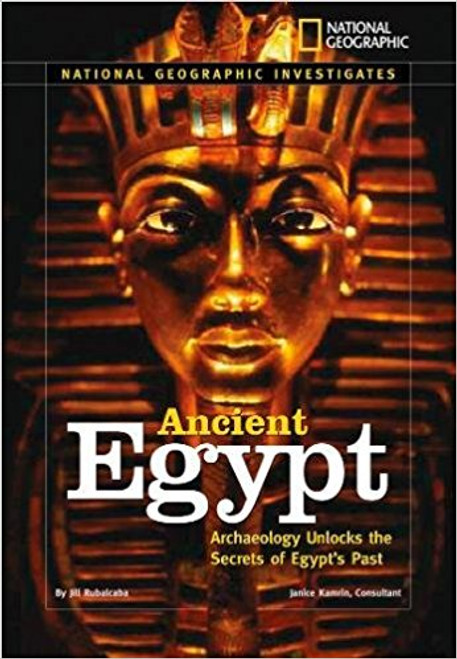Ancient Egypt: Archaeology Unlocks the Secrets of Egypt's Past by Jill Rubalcaba