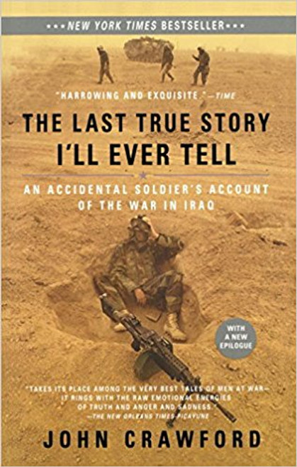 The Last True Story I'll Ever Tell: An Accidental Soldier's Account of the War in Iraq by John Crawford