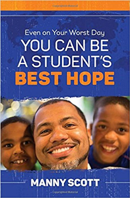 Even on Your Worst Day, You Can Be a Student's Best Hope by Manny Scott