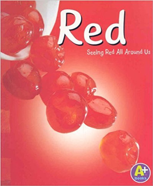 Red: Seeing Red All Around Us by Sarah L Schuette