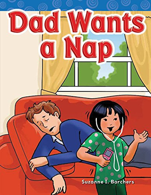 Dad Wants a Nap by Suzanne I Barchers