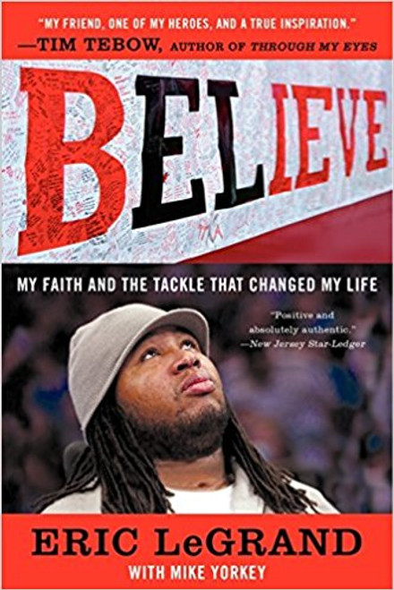 Believe: My Faith and the Tackle That Changed My Life by Eric Legrand