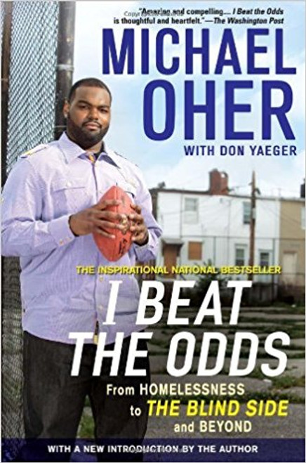 I Beat the Odds: From Homlessness, to the Blind Side, and Beyond by Michael Oher