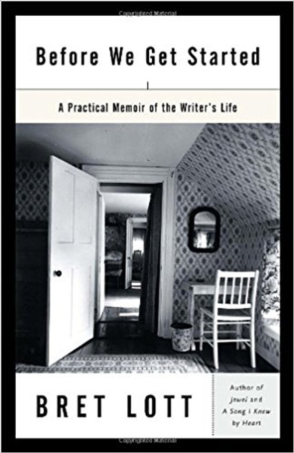 Before We Get Started: A Practical Memoir of the Writer's Life by Bret Lott