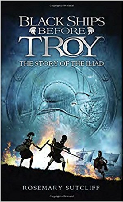Black Ships Before Troy: the Story of the Iliad by Rosemary Sutcilff