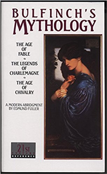 Bulfinch's Mythology: The Age of Fable, the Legends of Charlemagne, and the Age of Chivalry by Thomas Bulfinch