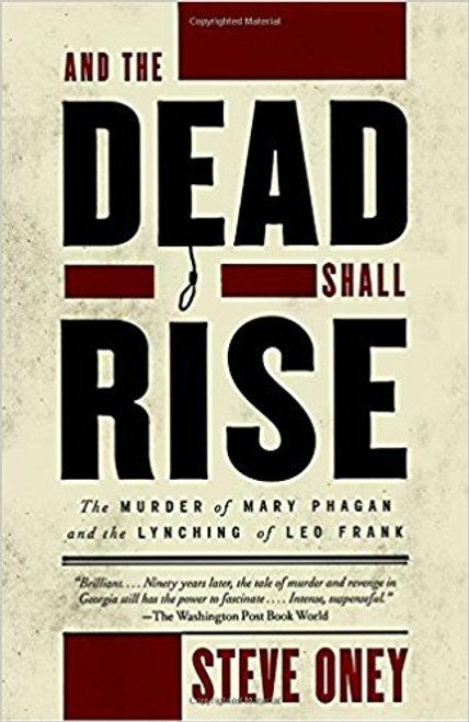 And the Dead Shall Rise: The Murder of Mary Phagan and the Lynching of Leo Frank by Steve Oney