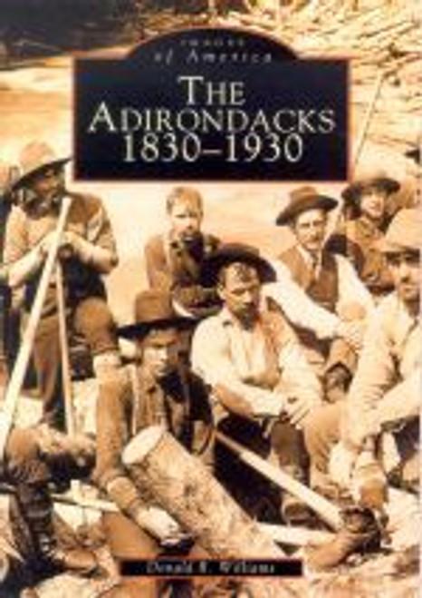 Images of America, The Adirondacks 1830 - 1930
