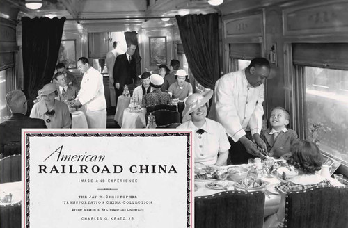 American Railroad China: Image and Experience Book by Charles G. Kratz, Jr.