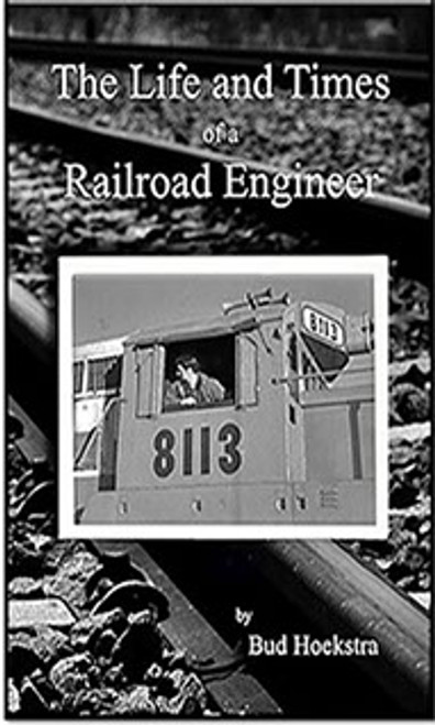 The Life and Times of a Railroad Engineer Book