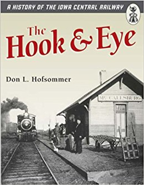 The Hook & Eye: A History of the Iowa Central Railway Book