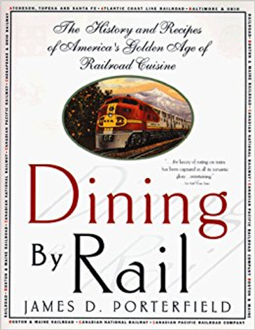 Dining By Rail: The History and Recipes of America's Golden Age of Railroad Cuisine Book