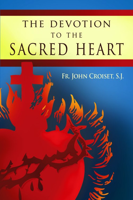 The Devotion to the Sacred Heart by Fr. John Croiset, S.J.