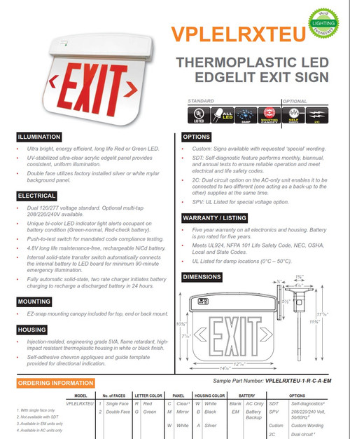 VPLELRXTEU   Thermoplastic LED Edgelit Exit Sign   •  Injection-molded, engineering grade 5VA, flame retardant, high- impact resistant thermoplastic housing in white or black finish.