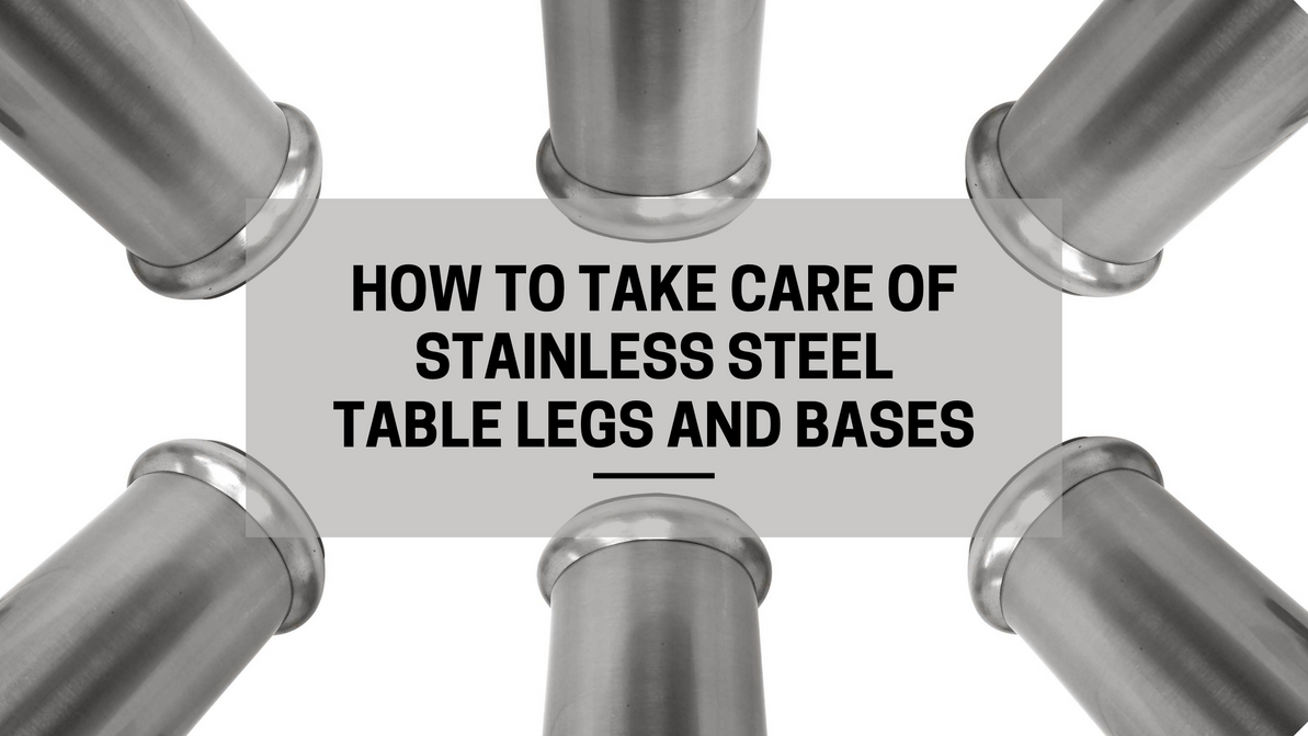 How to Take Care of Stainless Steel Table Legs and Bases