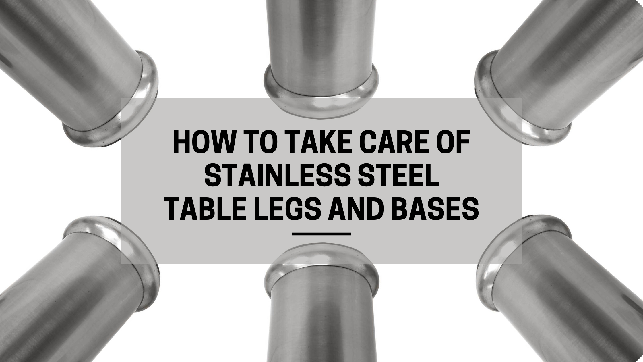 How To Take Care Of Stainless Steel Table Legs And Bases Tablelegsonline