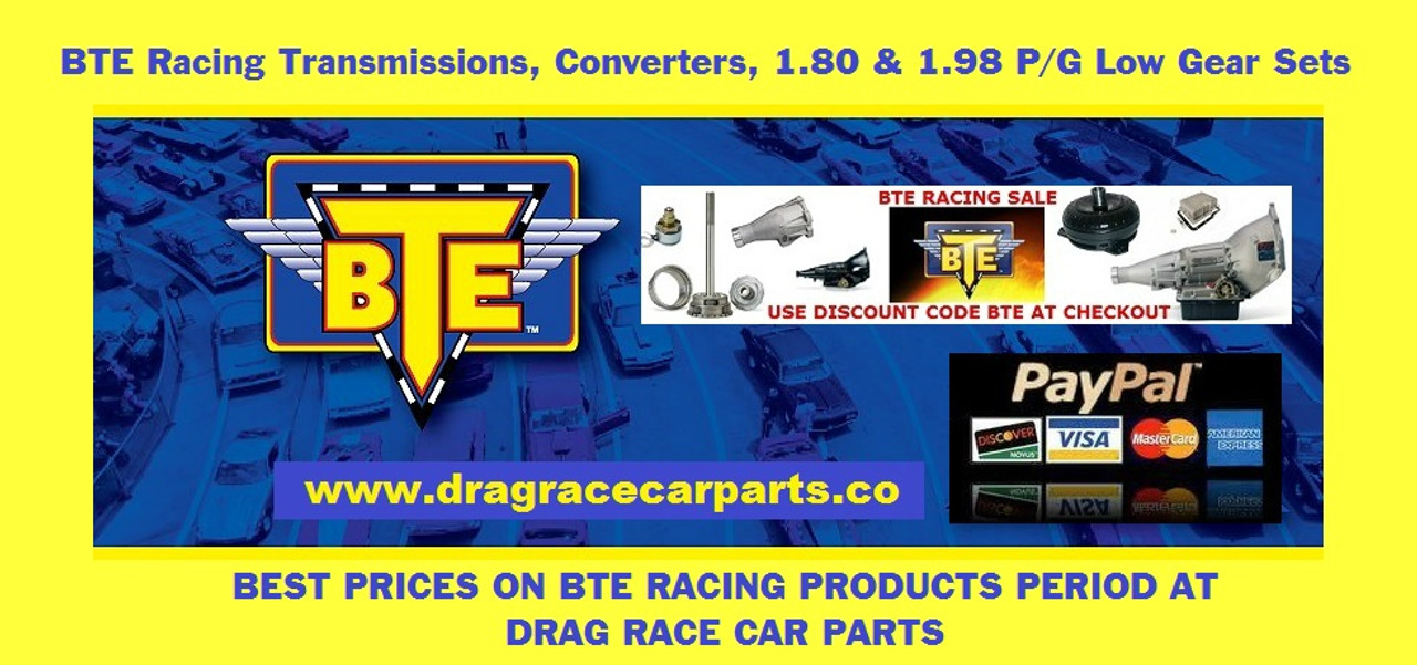BTE Racing Top Sportsman Racing Powerglide Transmission 1.69 1.80 or 1.98 low gear set 1.69 Ratio, BTE074573, 1.80 Ratio, BTE074473, 1.98 Ratio, BTE074934 with INSTANT REBATE SAVINGS