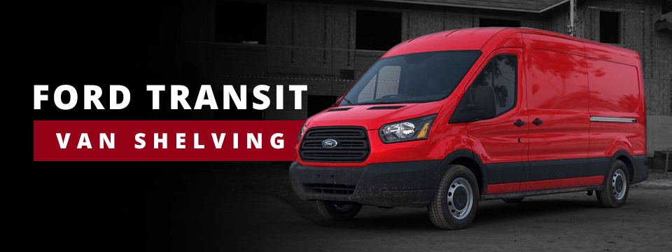 Ford Transit Van Shelving Packages & Buying Guide