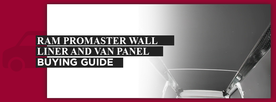 1-ram-promaster-wall-liner-and-van-panel-buying-guide-re-1.jpg