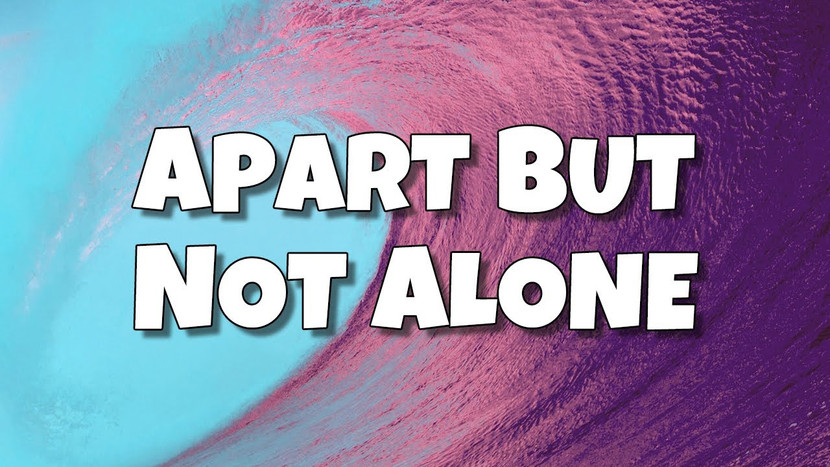 Apart but Not Alone
