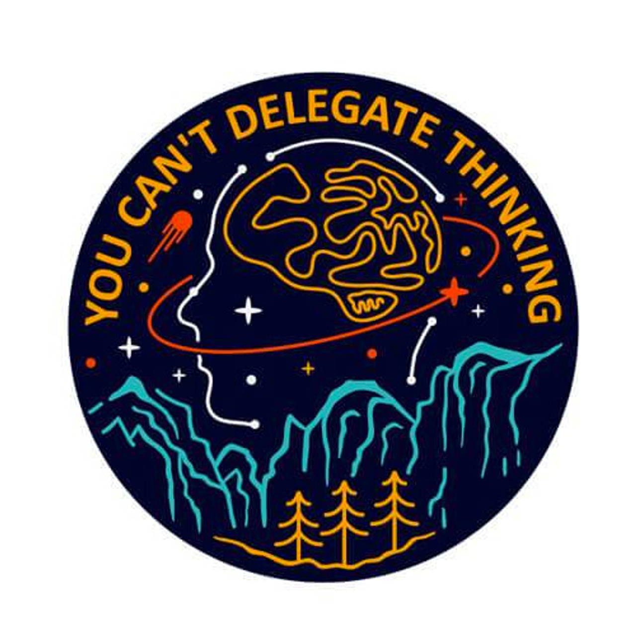 You cant delegate thinking sticker dream in plastic