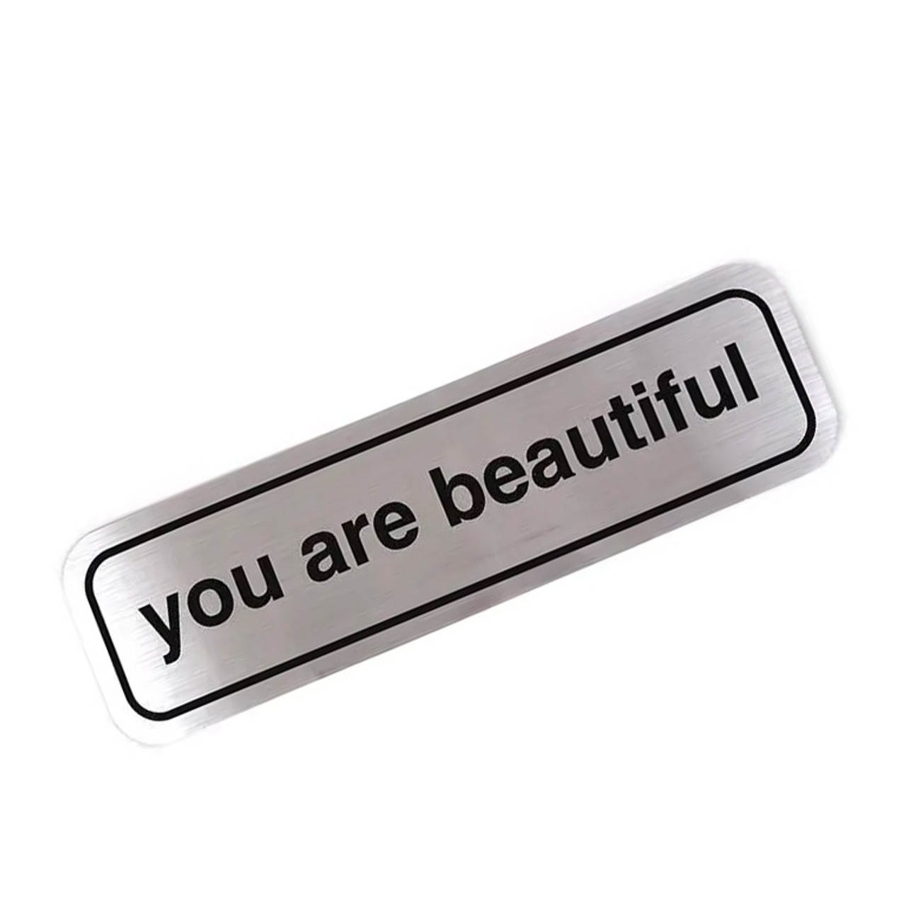 You are beautiful bumper sticker dream in plastic