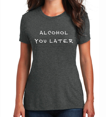Alcohol You Later District Women's Perfect Blend Tee